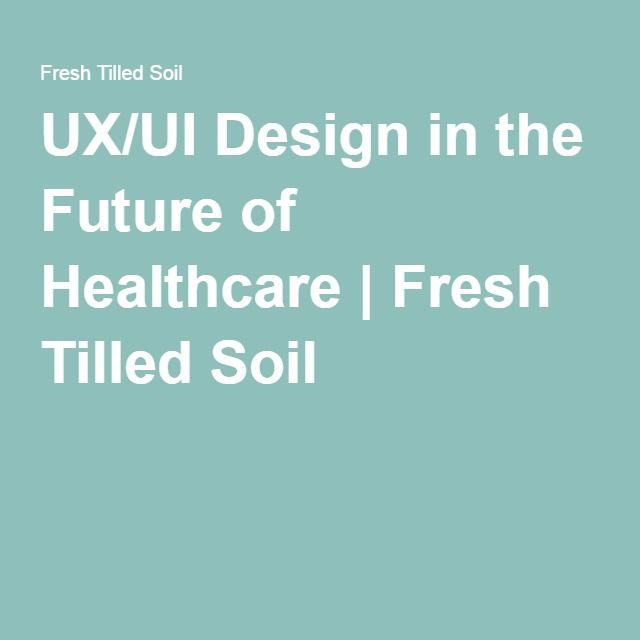 UX/UI Design in the Future of Healthcare | Fresh Tilled Soil