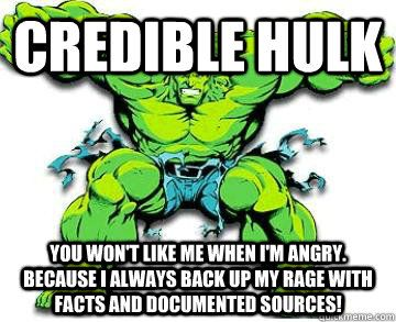 Credible Hulk You won't like me when I'm angry. because i always ...