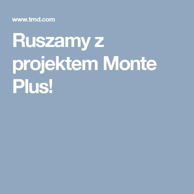 Ruszamy z projektem Monte Plus!