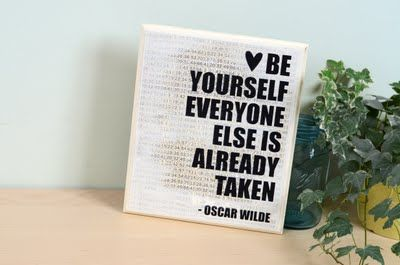 BE YOURSELF! Everyone else is already taken!