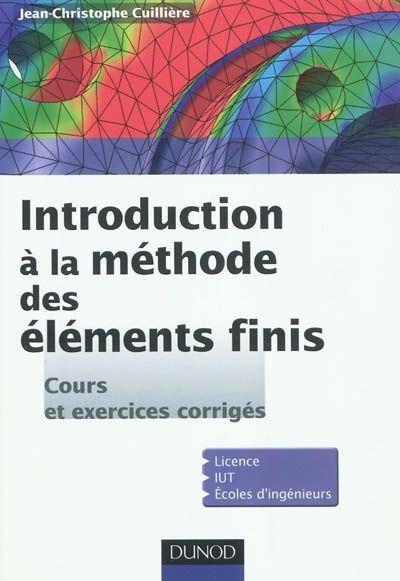 Introduction à la méthode des éléments finis permettant l'utilisation des logiciels utilisés par les techniciens et ingénieurs dans les problèmes de dimensionnement, de calcul des résistance mécanique de pièces, etc.
