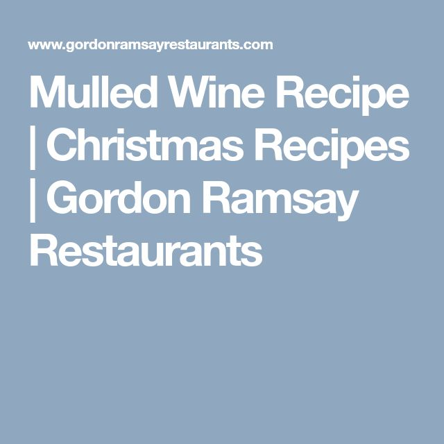 Mulled Wine Recipe | Christmas Recipes | Gordon Ramsay Restaurants