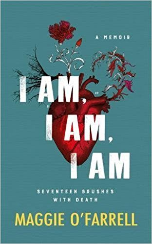 I Am, I Am, I Am: Seventeen Brushes With Death - The Breathtaking Number One Bestseller: Amazon.co.uk: Maggie O'Farrell: 9781472240743: Books
