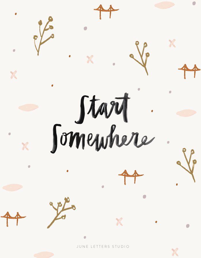 Start Somewhere — June Letters Studio