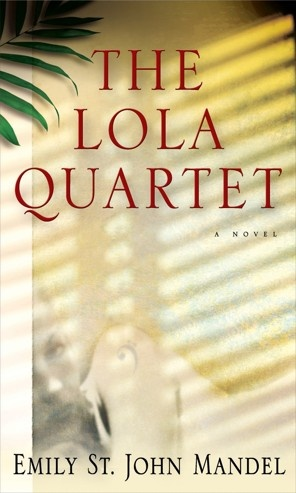 'The Lola Quartet,' by Emily St. John Mandel who will be at The Moveable Feast