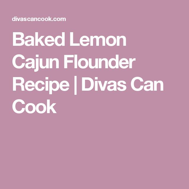 Baked Lemon Cajun Flounder Recipe | Divas Can Cook