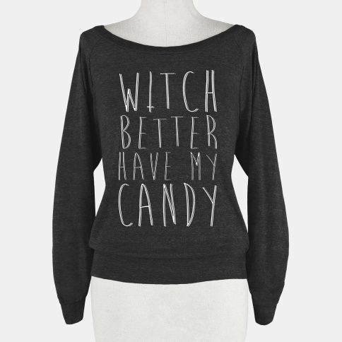 This Halloween remember to collect all of your candy and if those witches don't have any candy put a spell on them. Tell those witches that they better have your candy when you come around to collect with this funny, Halloween shirt.