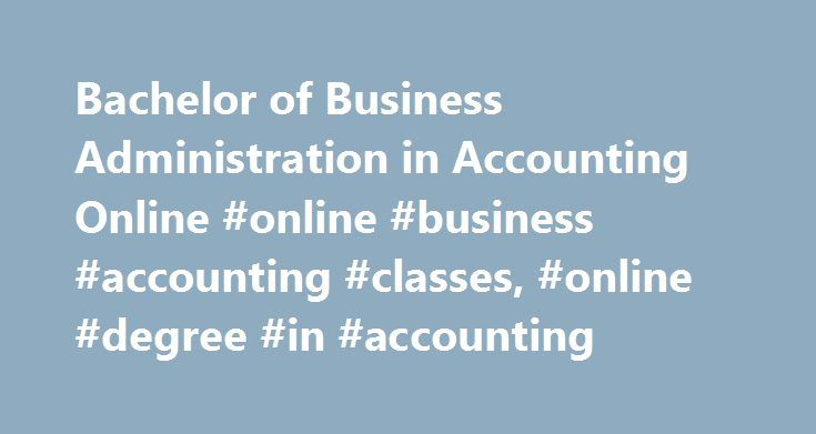 Bachelor of Business Administration in Accounting Online #online #business #accounting #classes, #online #degree #in #accounting http://commercial.nef2.com/bachelor-of-business-administration-in-accounting-online-online-business-accounting-classes-online-degree-in-accounting/  # Online Degree Programs Bachelor of Business Administration in Accounting Online Program Overview UT's online bachelor's in accounting helps students develop the skills necessary to become successful certified public…