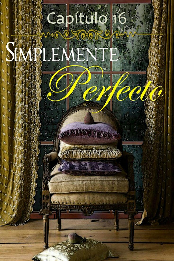 """Capítulo 16 """"Simplemente Perfecto"""" Wattpad :)"""