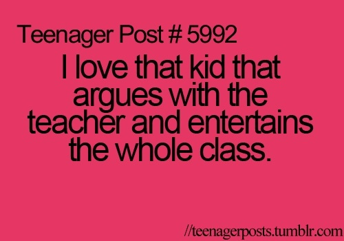 Sometimes I am that kid tho... Sorry all the teachers I argue with.