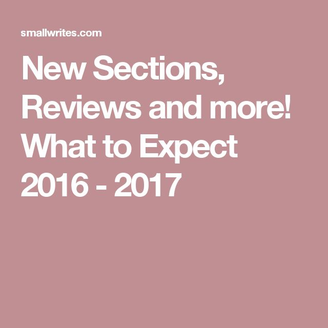 New Sections, Reviews and more! What to Expect 2016 - 2017