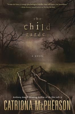 """The Child Garden by Catriona McPherson (September 2015) Another gold strike for McPhereson that 'Library Journal' calls """" complex, haunting, and magical."""" BTW, have you read the rest of her books?"""