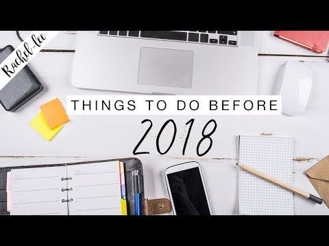 Things You Need To Do Before 2018 - YouTube