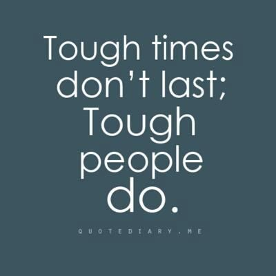 Be tough ;)