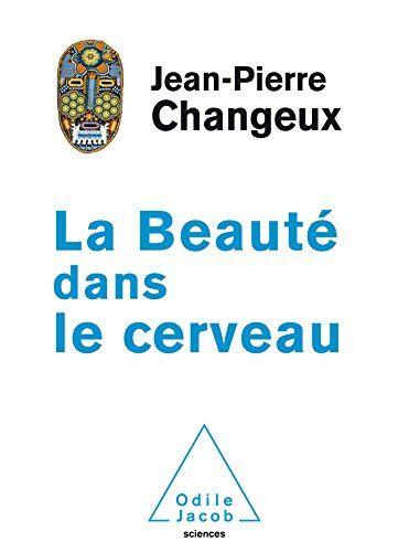 La beauté dans le cerveau de Jean-Pierre Changeux https://www.amazon.fr/dp/2738134688/ref=cm_sw_r_pi_dp_x_iK1oyb1ZKYE0W