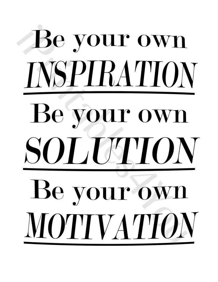 Be Your Own Inspiration, Solution, Motivation, Wisdom Quotes, Quotes to live be, Quote to remember
