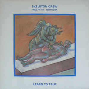 Skeleton Crew (2), Fred Frith, Tom Cora - Learn To Talk at Discogs