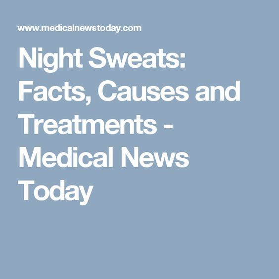 Night Sweats: Facts, Causes and Treatments - Medical News Today