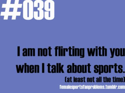 Female Sports Fan Problems.....and never, unless you are my husband :O)
