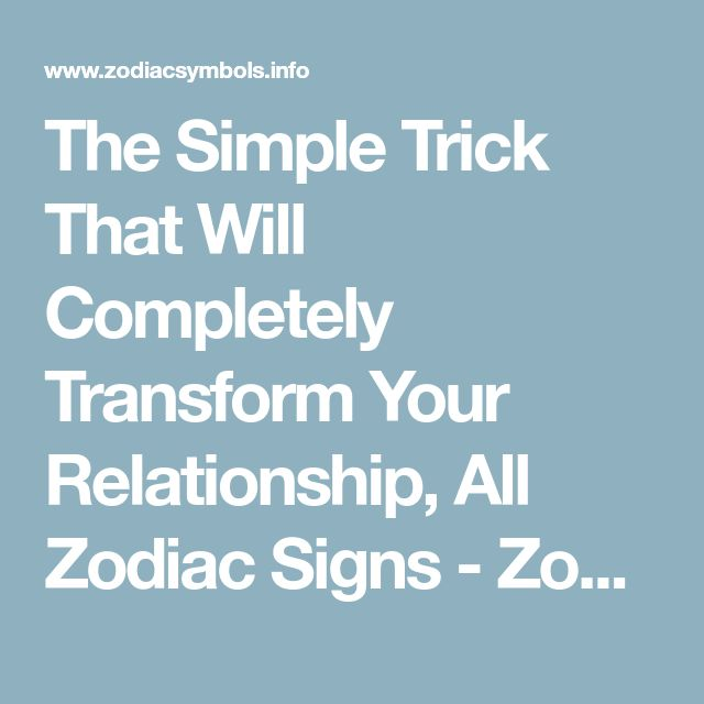 The Simple Trick That Will Completely Transform Your Relationship, All Zodiac Signs - Zodiac Symbols