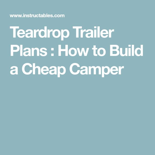 Teardrop Trailer Plans : How to Build a Cheap Camper