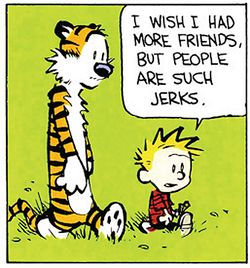 Calvin and Hobbes must not know that if a man wants to have friends he must show himself friendly