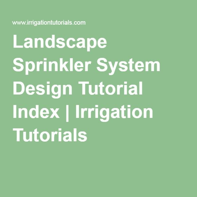 Landscape Sprinkler System Design Tutorial Index | Irrigation Tutorials