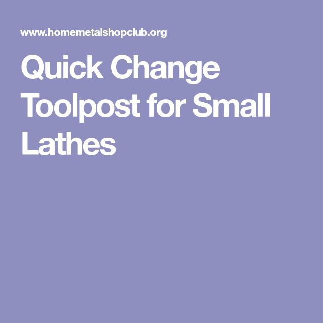 Quick Change Toolpost for Small Lathes