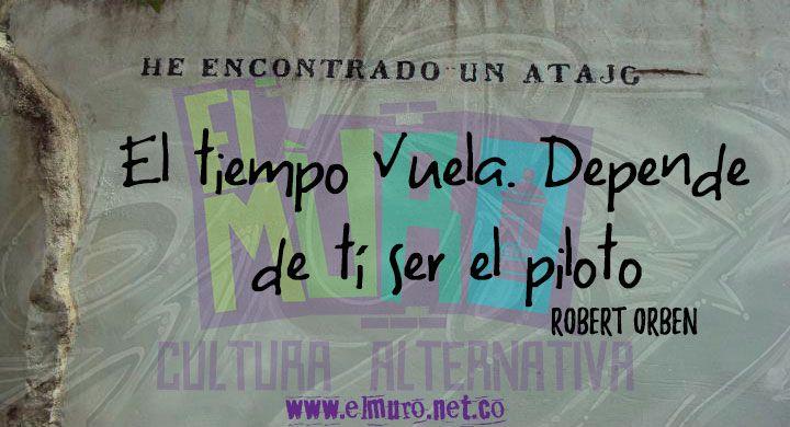 El tiempo vuela. Depende de ti ser el piloto Robert Orben ¡Feliz sábado para todos y todas! Recuerden visitarnos en www.elmuro.net.co #FelizSábado #Piloto #Vida #Poder #Empoderamiento #RobertOrben