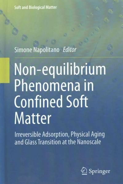 Non-equilibrium Phenomena in Confined Soft Matter: Irreversible Adsorption, Physical Aging and Glass Transition a...