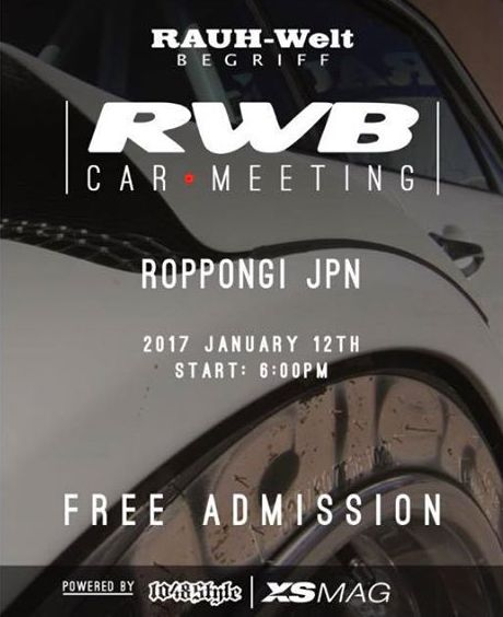 RAUH-Welt Begriff New Year Party 2017 ★RWB car meeting in Roppongi 2017 Date:2017 January 12th Car meeting start:6:00pm~8:00pm Place:Roppongi big parking lot Next to Hardrock cafe 3minute from Roppongi intersection It is free entry. ★RWB New Year party 2017 Date:2017 January 12th Party start:8:00pm~12:00am Place:Mandy International Entry fee:US$50.00