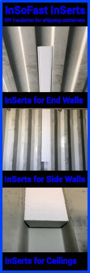 Container House - InSoFast InSerts make it easy to insulate your shipping container. InSoFast panels can be installed directly over the InSerts, leaving a smooth surface for installing drywall and other wall finishes. - Who Else Wants Simple Step-By-Step Plans To Design And Build A Container Home From Scratch?
