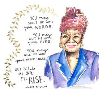 You may shoot me with your qords. You may cut me with your eyes. You may kill me with yor hatefulness. But still, like air, I'll rise. - Maya Angelou  One of my favorite inspirational quotes. So much wisdom <3