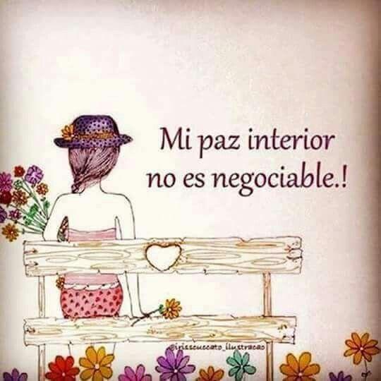 Mi paz interior no se negocia con nada ni por nadie !