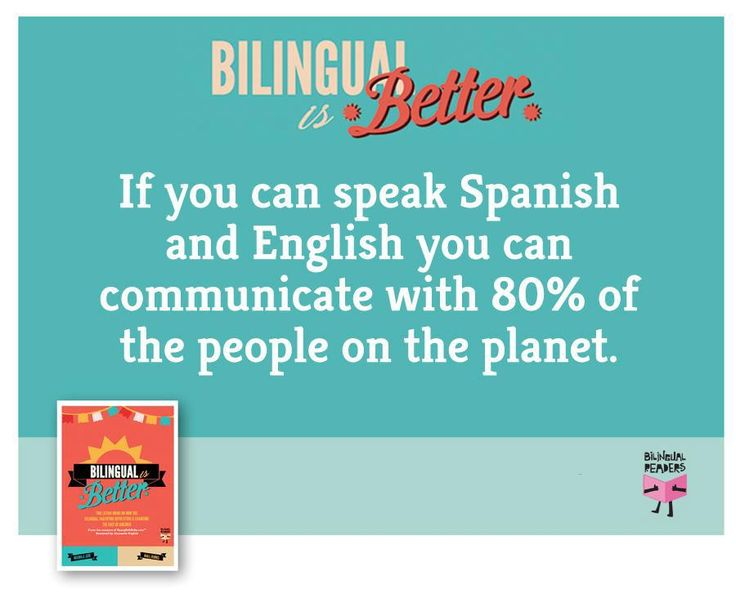 If you can speak Spanish and English you can communicate with 80% of the people on the planet.