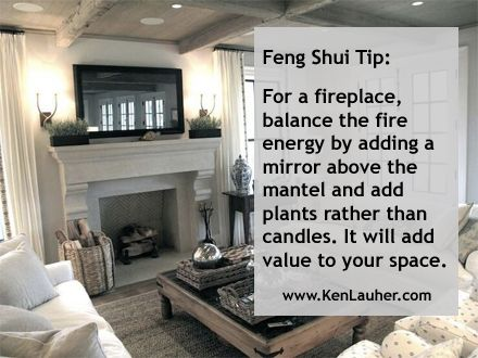 Fireplace Feng Shui Tips. www.kenlauher.com For a fireplace, balance the fire energy by adding a mirror above the mantel and add plants rather than candles. It will add value to your space. #FengShui #FengShuiTips