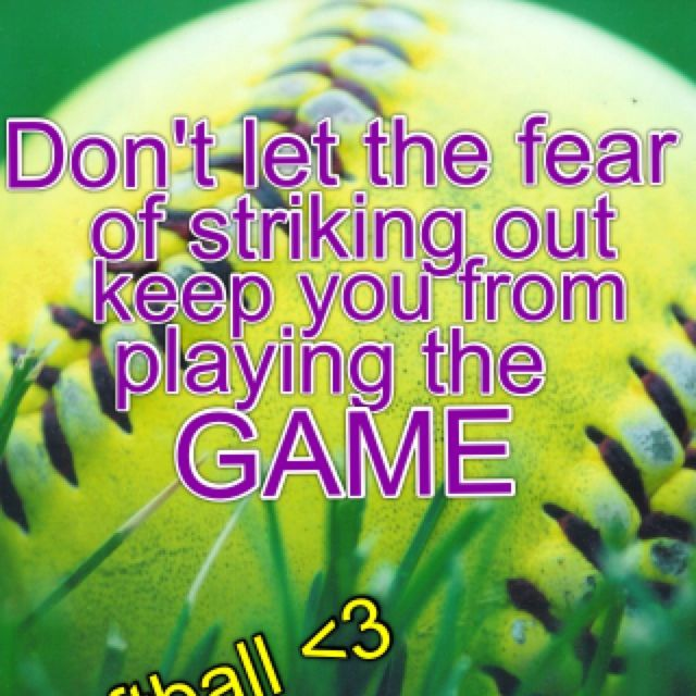 Not For Softball But Just As A Life Quote!