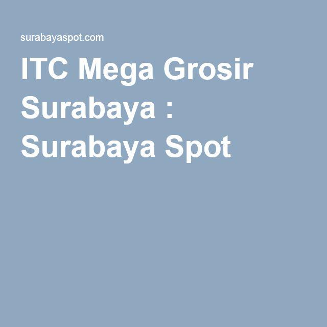 ITC Mega Grosir Surabaya : Surabaya Spot