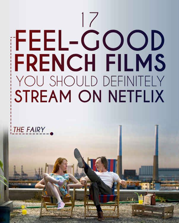 17 Feel-Good French Films You Should Definitely Stream On Netflix