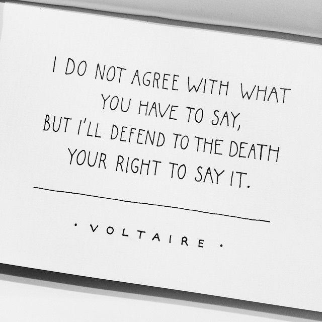I do not agree with what you have to say, but I'll defend to the death your right to say it. #Voltaire #JeSuisCharlie