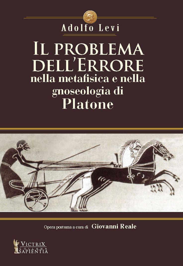 IL PROBLEMA DELL'ERRORE NELLA METAFISICA E NELLA GNOSEOLOGIA DI PLATONE, di Adolfo Levi. A Platone, in modo particolare, Levi dedicò una continua lettura che durò per oltre trent'anni: il suo primo saggio platonico è del 1918 e il suo ultimo fu dettato quasi morente nel 1948.  (dall'Introduzione di Giovanni Reale). http://www.victrixedizioni.it/prodotto/il-problema-dellerrore-nella-metafisica-e-nella-gnoseologia-di-platone/