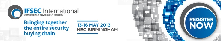 IFSEC - Security & Fire exhibition; 13-16 May 2013 at the NEC, Birmingham