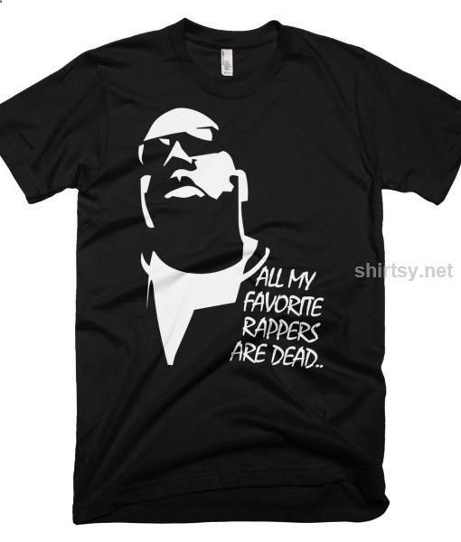 #InstagramShirts ON SALE! All My Favorite Rappers Are Dead Notorious BIG T-Shirt (Black Shirt / White Print) Shirtsy RSS Feed: Price:26.99 All My Favorite Rappers Are Dead T-Shirt Shirtsy.net All My Favorite Rappers Are Dead T-Shirt Notorious BIG Lock your Windows! Close your doors! Biggie Smalls! If you remember the Notorious BIG for being able to paint a vivid picture of what he was rapping about then you are in good company. We loved how he could use his words to tell us a story and...