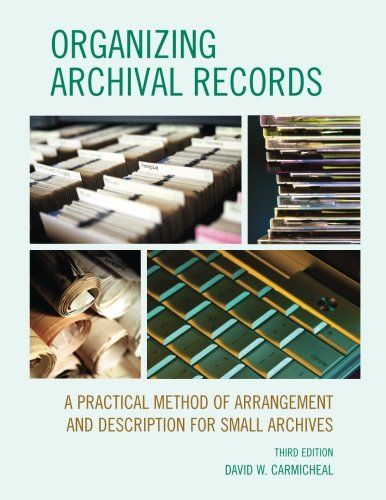 Organizing Archival Records: A Practical Method of Arrangement and Description for Small Archives (American Association for State and Local History) by David W. Carmicheal http://www.amazon.com/dp/0759121699/ref=cm_sw_r_pi_dp_TC-gvb0GSCZNF