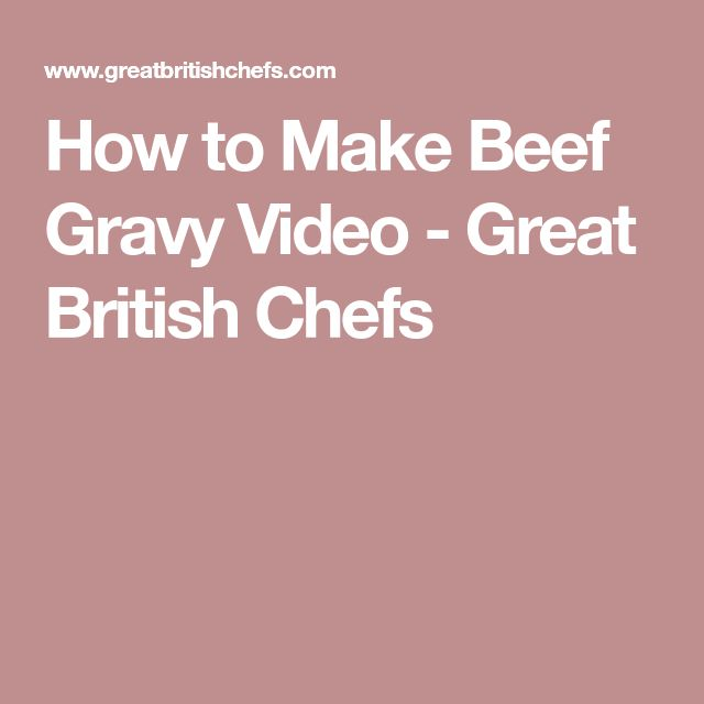 How to Make Beef Gravy Video - Great British Chefs