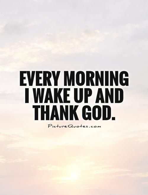 Every Morning I Wake Up And Thank God Picture Quotes Faith