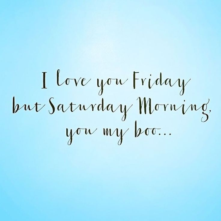 Pin By Best Day Ever On Positive Vibes Saturday Morning Friday I Love You