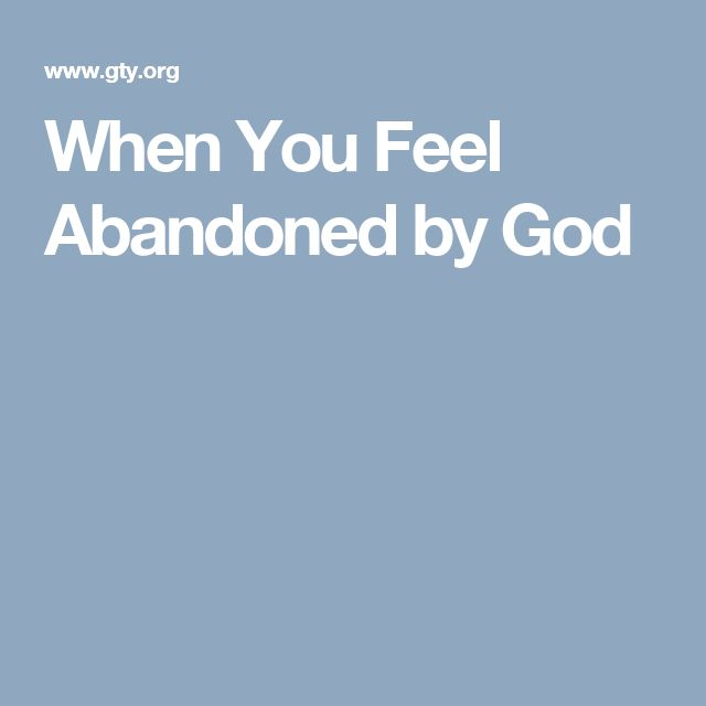 When You Feel Abandoned by God