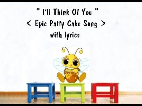 I'll Think Of You ( Epic Patty Cake Song ) with lyrics