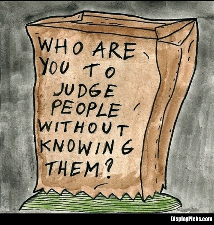 don't judge people without knowing them